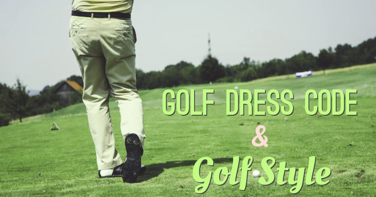 Golf dress codes and styles.