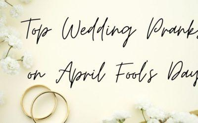 Top Wedding Pranks on April Fool's Day
